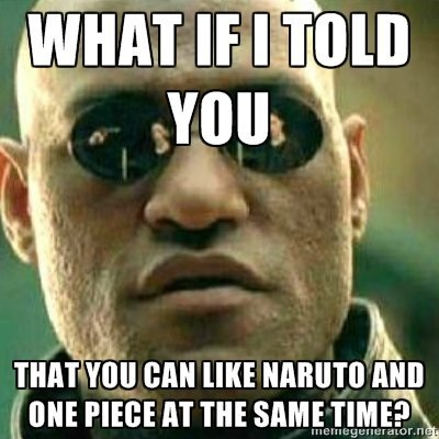 One Piece and Naruto...